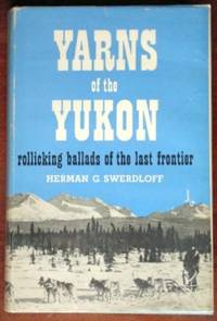 Yarns of the Yukon: Rollicking Ballads of the Last Frontier (SIGNED PRESENTATION COPY) by  Heman Swerdloff - Signed First Edition - 1966 - from CANFORD BOOK CORRAL (SKU: 023294)