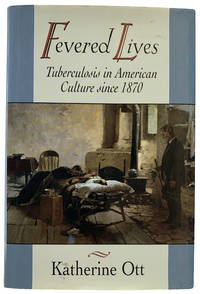 Fevered Lives. Tuberculosis in American Culture since 1870.