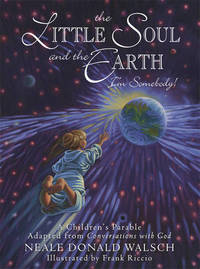 Little Soul and the Earth: A Childrens Parable Adapted from Conversations with God