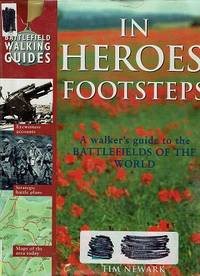 In Heroes Footsteps: A Walker's Guide To The Battlefields Of The World