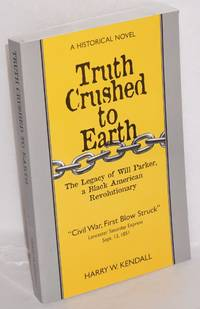 Truth Crushed To Earth. The legacy of Will Parker, a Black American Revolutionary by  Harry W Kendall - Paperback - 1999 - from Bolerium Books Inc., ABAA/ILAB (SKU: 178737)