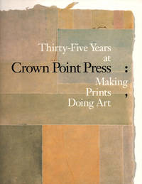 Thirty Five Years At Crown Point Press: Making Prints, Doing Art
