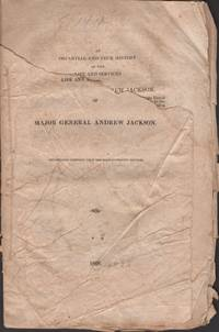 An Impartial and True History of the Life and Services of Major General Andrew Jackson