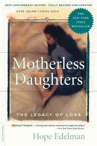 Motherless Daughters : The Legacy of Loss, 20th Anniversary Edition by Hope Edelman - 2014