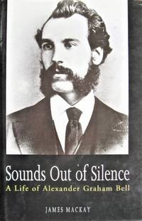 image of Sounds Out of Silence. A Life of Alexander Graham Bell