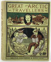 image of Great Arctic Travellers.  A Comprehensive Summary of Arctic and Antarctic Discovery and Adventure