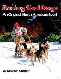 Racing Sled Dogs : An Original North American Sport