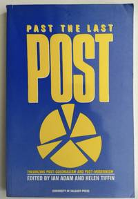 Past the Last Post: Theorizing Post-Colonialism and Post-Modernism