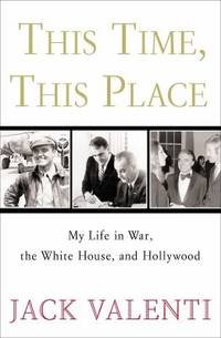 This Time, This Place : My Life in War, the White House, and Hollywood