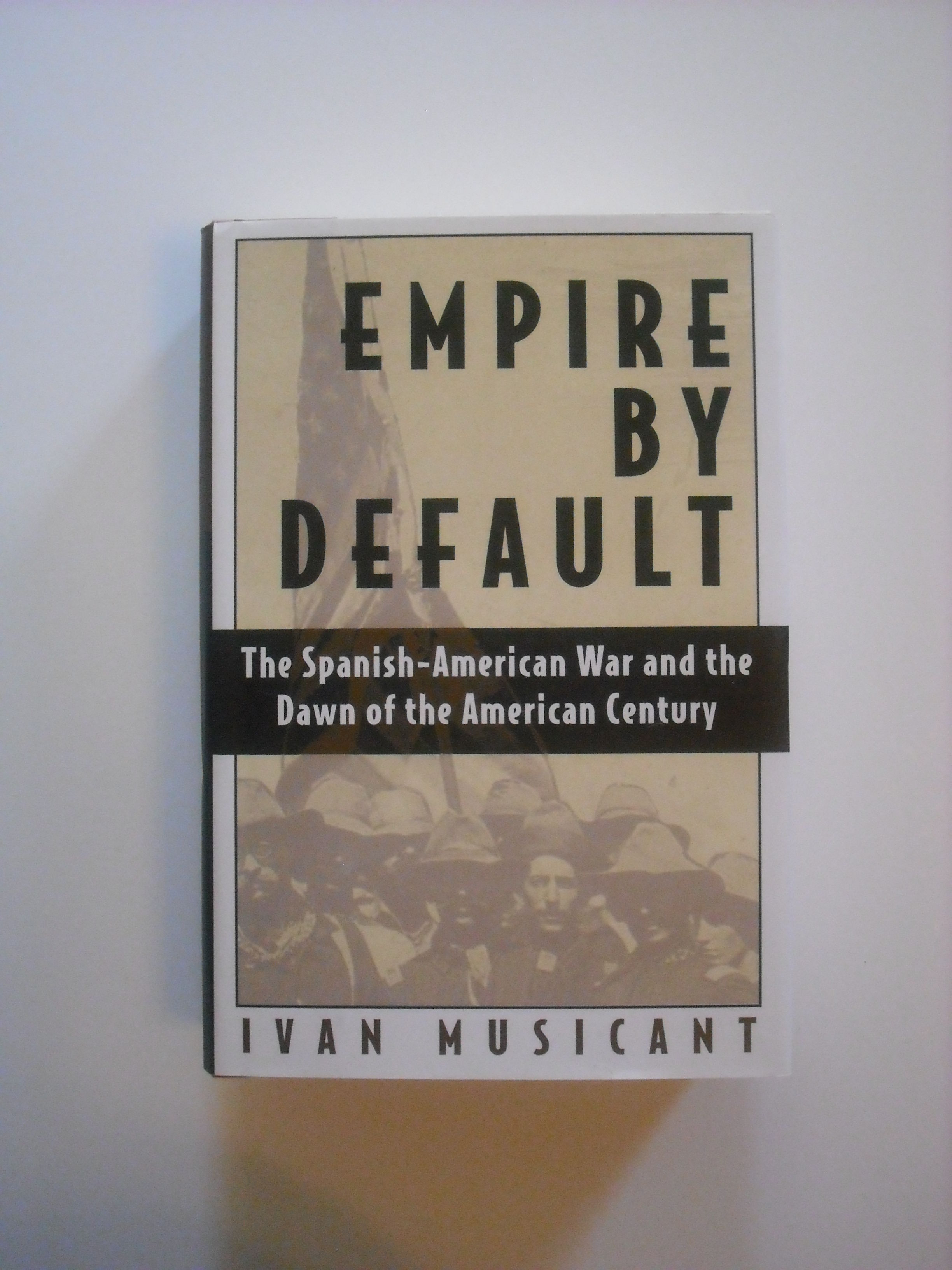 The Spanish-American War and the Dawn of the American Century Empire by Default