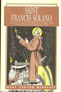Saint Francis Solano : wonder-worker of the new world and apostle of Argentina and Peru. [Mayor\'s Son; Friar John\'s Temptation; Secret; Michael Faces Death; Fighting the Plague; America; New Home in Talavera; Year in Trujillo; The Great Sermon]