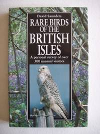 image of Rare Birds of the British Isles  -  A Personal Survey of Over 300 Unusual Visitors