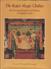 The Raja's Magic Clothes. Re-visioning kingship and divinity in England's India.