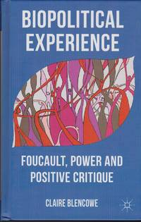 Biopolitical Experience: Foucault, Power and Positive Critique