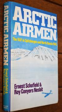 ARCTIC AIRMEN The RAF In Spitsbergen and North Russia in 1942