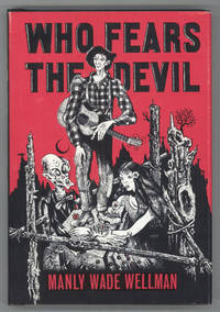 WHO FEARS THE DEVIL by  Manly Wade Wellman - Signed First Edition - 1963 - from L. W. Currey, Inc. (SKU: 140027)
