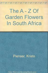 The A - Z Of Garden Flowers In South Africa