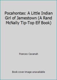 Pocahontas: A Little Indian Girl of Jamestown A Rand McNally Tip Top Elf Book