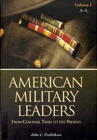 American Military Leaders [2 volumes]: From Colonial Times to the Present