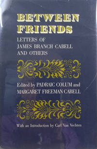 Between Friends:  Letters of James Branch Cabell and Others