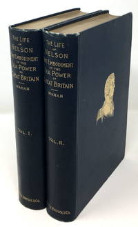The Life of Nelson: The Embodiment of the Sea Power of Great Britain, in Two Volumes [Volumes One and Two]