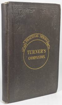 image of THE TURNER'S COMPANION: Containing Instructions in Concentric, Elliptic, and Eccentric Turning; also Various Plates of Chucks, Tools, and Instruments; and Directions for Using the Eccentric Cutter, Drill, Vertical Cutter, and Circular Rest; with Patterns, and Instructions for Working Them