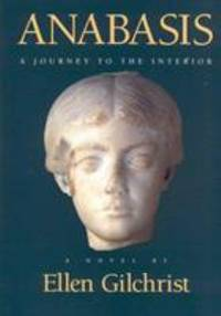 Anabasis : A Journey to the Interior by Ellen Gilchrist - Paperback - 1995 - from ThriftBooks and Biblio.com