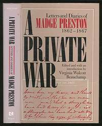 A Private War: Letters and Diaries of Madge Preston, 1862-1867