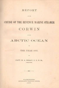 Report of the Cruise of the Revenue Marine Steamer Corwin in the Arctic Ocean in the Year 1885; [H. Ex. Doc 153, 49th Congress, 1st Session, V. 32]