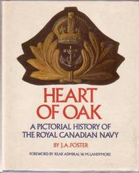 """Heart of Oak: A Pictorial History of the Royal Canadian Navy  ,,,by the Author of the Companion Volume """"Muskets to Missiles"""""""