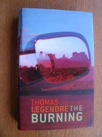 The Burning by  Thomas Legendre - First edition first printing - 2006 - from Scene of the Crime Books, IOBA (SKU: 21969)