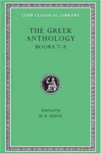 The Greek Anthology: Greek Anthology, Volume II: Book 7: Sepulchral Epigrams. Book 8: The Epigrams of St. Gregory the Theologian (Loeb Classical Library) by Harvard University Press - Hardcover - 2003-09-06 - from Books Express (SKU: 0674990757n)