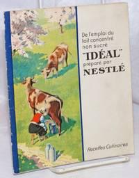 De l'emploi du lait concentre' non sucre; Ideal prepare' par Nestle'