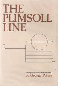 """The Plimsoll Line. The Story of Samuel Plimsoll, Member of Parliament for Derby from 1868 to 1880 [ Given on Wrapper as """" A Biography of Samuel Plimsoll """" )"""