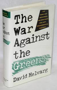 The war against the Greens; the 'wise-use' movement, the new right, and anti-environmental violence