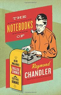 Notebooks of Raymond Chandler  The: And English Summer: A Gothic Romance