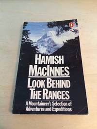 image of Look Behind the Ranges: A mountaineer's selection of adventures and expeditions