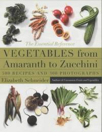 Vegetables From Amaranth to Zucchini: The Essential Reference by  Elizabeth Schneider - Hardcover - from World of Books Ltd (SKU: GOR004731988)