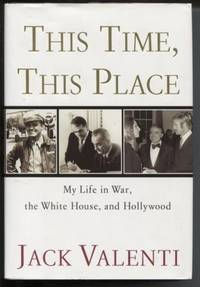 This Time, This Place My Life in War, the White House, and Hollywood