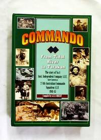 Commando. From Tidal River to Tarakan. The Story of No. 4 Australian Independent Company, AIF later known as 2/4th Australian Commando Squadron, AIF 1941-45