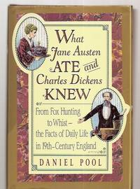image of WHAT JANE AUSTEN ATE AND CHARLES DICKENS KNEW: FROM FOX HUNTING TO WHIST  ---THE FACTS OF DAILY LIFE IN NINETEENTH-CENTURY ENGLAND [or as  19TH-CENTURY ENGLAND on Dust Wrapper]