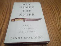 Who Named the Knife; A Book of Murder and Memory