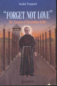 Forget not Love : The Passion of Maximilian Kolbe. [N\'oubliez pas l\'amour\