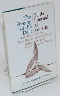 The freeing of the deer/Se da libertad al venado; and other New Mexico Indian myths/y otras leyendas de los indios de Nuevo México