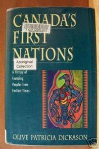 CANADA'S FIRST NATIONS A History of Founding Peoples from Earliest Times
