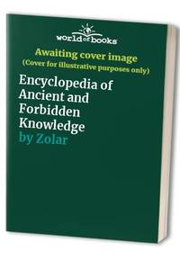 The Encyclopedia Of Ancient and Forbidden Knowledge by Zolar