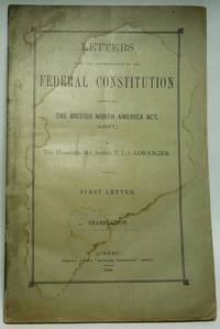 Letters upon the Interpretation of the Federal Constitution known as The British North America Act, (1867,). First Letter