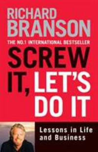 Screw It, Let's Do It: Lessons in Life and Business (Expanded)