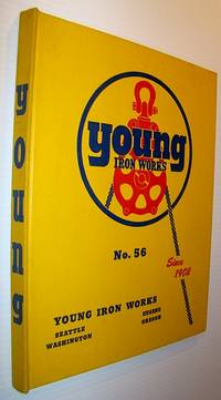 Young Iron Works Catalog No. 56 (Fifty-Six) - Logging Equipment, Blocks, Tools by  Young Iron Works - First Edition - 1955 - from RareNonFiction.com and Biblio.com
