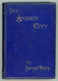 THE AMBER CITY: BEING SOME ACCOUNT OF THE ADVENTURES OF A STEAM CROCODILE IN CENTRAL AFRICA..